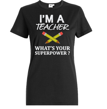 I am a teacher, what is your Superpower, Printable T shirt design gift