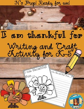 I am thankful for... Thanksgiving Writing and Turkey Craft Activity for K-5