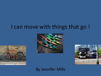I can move with things that go!