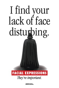 I find your lack of face disturbing. ASL poster.