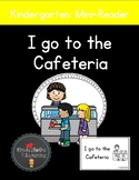 I go to the Cafeteria at School: A Mini-Reader for Kindergarten