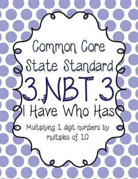 I have, Who Has Game: 3.NBT.3 Multiplying 1-digit by Multi