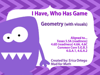 I have Who Has Game Geometry 4th 5th Grade 5.5A, 4.6D, 5.G.B.3, 4.G.A.1, 4.G.A.2