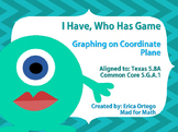 I have Who Has Game Graphing on Coordinate Plane 5th Grade 5.8A 5.G.A.1