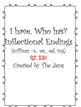 I have Who Has? Inflectional Endings (suffixes -s, -es, -e