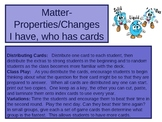 I have, Who Has - Matter and its properties and changes flashcards