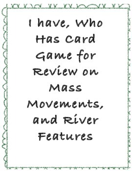 I have, Who Has Review Game for Mass Movement and River Features