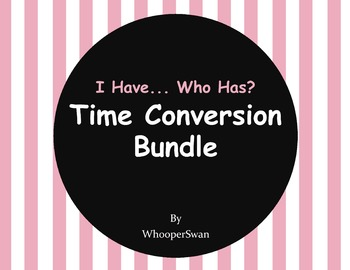 I have, Who Has - Time Conversion Bundle