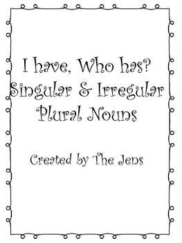 I have Who Has? Singular and Irregular plural Nouns