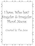 I have Who Has? Singular and Irregular plural Nouns