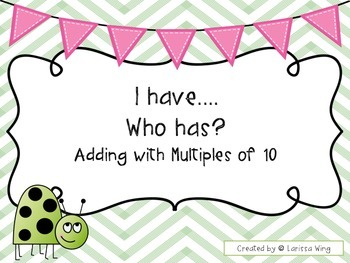 I have, Who has? Adding with Multiples of 10