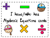 I have/Who has Algebraic Equations game