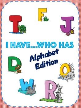 I Have Who Has - Alphabet Edition