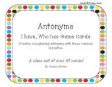 I have, Who has Antonym Cards