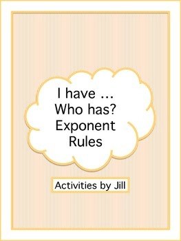 I have ... Who has?  Exponent Rules