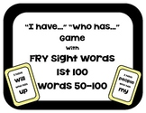 I have Who has Fry Sight Words 50-100