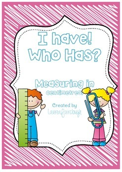 I have, Who has Measuring in centimetres