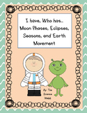 I have, Who has Moon Phases, Eclipses, and Earth Movement