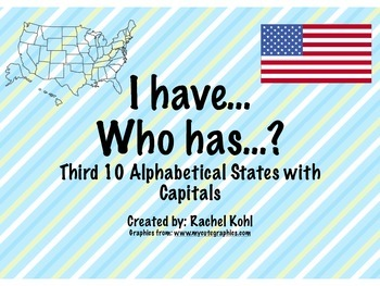 I have... Who has...? Third 10 Alphabetical States and Capitals