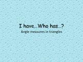 I have...Who has...? Triangle Angle Measures