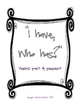 """""""I have, Who has?"""" Verbs: Past and Present"""