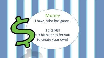 I have Who has money game! 13 cards!
