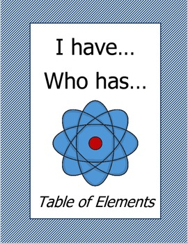 I have, Who has...Table of Elements
