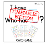 I have _ Who has _? TABLES/MULTIPLICATION GAME