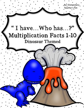 I have who has- Multiplication Facts 1-10 times tables-- Dinosaur themed