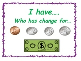 I have... who has change for...