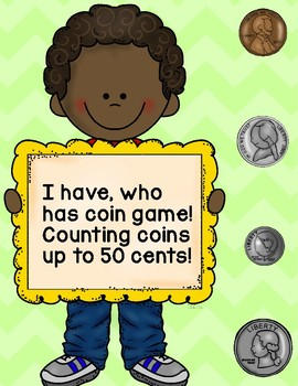 I have, who has coins - up to fifty cents!