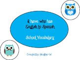 I have who has english to spanish school vocubulary