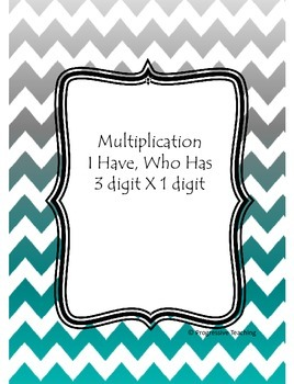 Multiplication I Have, Who Has - Three digit by One digit