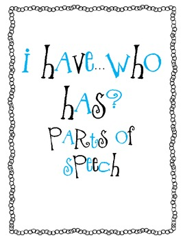 I have...Who Has? Parts of Speech Game