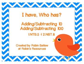 I have...Who has Adding/Subtracting 10 & 100 1.NBT.5 & 2.NBT.8
