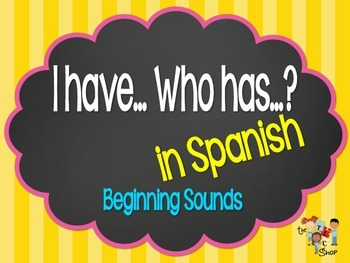 I have...Who has? Beginning Sounds in SPANISH!!!