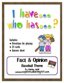 I have...Who has...Fact & Opinion (Baseball Theme) Game