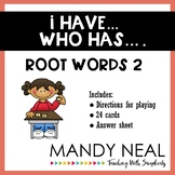 I have...Who has...Root Words 2 Game