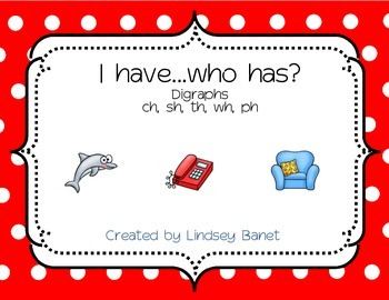 I have...who has? Digraphs (ch, sh, wh, th, ph)