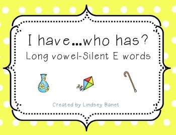 I have...who has? Long Vowel/Silent E