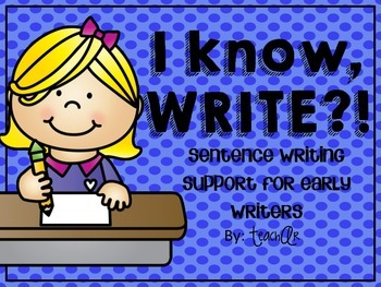I know, WRITE?! Sentence Writing Support for Early Writers