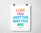 I like you just the way you are, Mister Roger Quote, Inspirational Class Decor