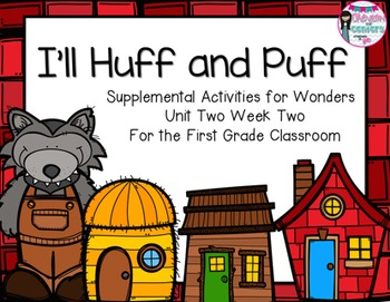 I'll Huff and Puff- Supplemental Activities for Wonders Unit 2 Week 2