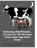 I'll Love You Till The Cows Come Home Yoga Brain Break