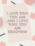 I love who you are and I love who you are becoming