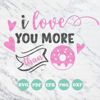 I love you more than DONUTS | SVG Vinyl Cutting Files - Dxf - Eps - SVG - Pdf