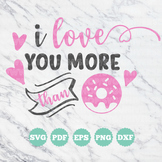 I love you more than DONUTS | SVG Vinyl Cutting Files - Dx