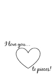 I love you to pieces Valentines/Mother's Day Card