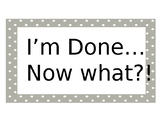 I'm Done, Now What?!--editable