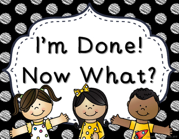 I'm Done! Now What? Anchor Chart (Black & White Polka Dots)